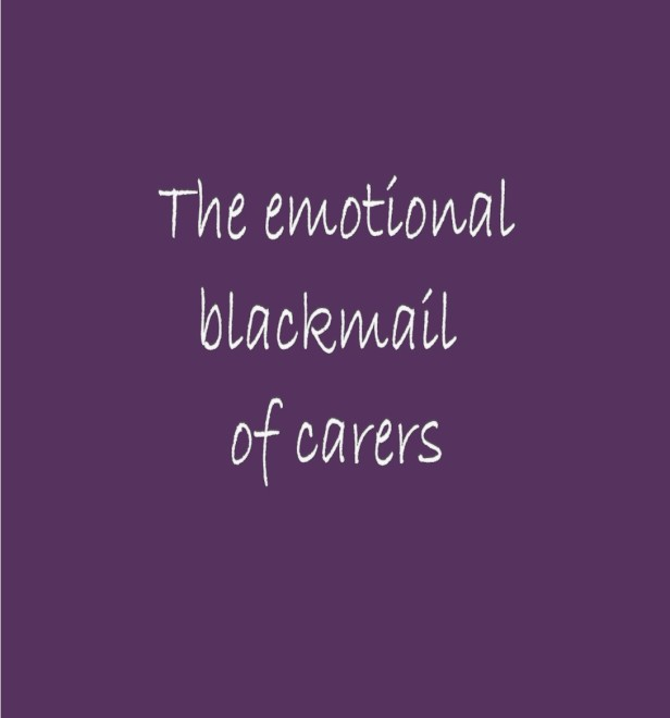 emotional blackmail of carers